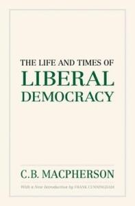 The Life and Times of Liberal Democracy - Macpherson - cover