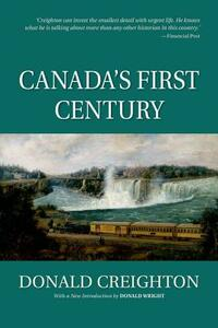 Canada's First Century (Reissue) - Donald Creighton (deceased),Donald Wright - cover