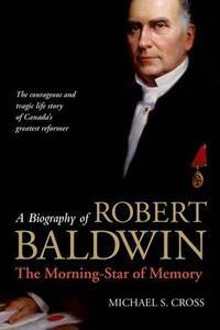 A Biography of Robert Baldwin:: The Morning-Star of Memory - Michael Cross - cover