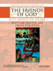 The Friends of God: Sufi Saints in Islam - Popular Poster Art from Pakistan - Jurgen Wasim Frembgen - cover
