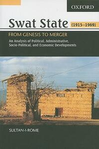 Swat State, 1915-1969: From Genesis to Merger: An Analysis of Political, Administrative, Socio-Political, and Economic Development - Sultan-i-Rome - cover