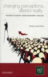 Changing Perceptions, Altered Reality: Pakistan's Economy Under Musharraf, 1999-2006 - Javed Burki - cover