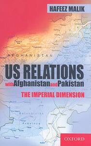 US Relations with Afghanistan and Pakistan: The Imperial Dimension - Hafeez Malik - cover