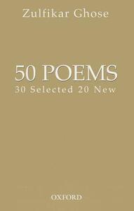 50 Poems: 30 Selected 20 New - Zulfikar Ghose - cover