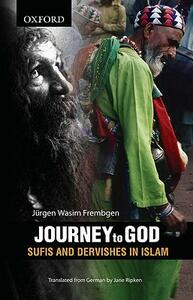 Journey to God: Sufis and Dervishes in Islam - Jurgen Wasim Frembgen - cover