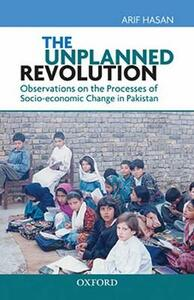 The Unplanned Revolution: Observations on the Processes of Socio-economic Change in Pakistan - Arif Hasan - cover