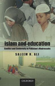 Islam and Education: Conflict and Conformity in Pakistan - Saleem H. Ali - cover