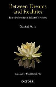 Between Dreams and Realities: Some Milestones in Pakistan's History - Sartaz Aziz - cover