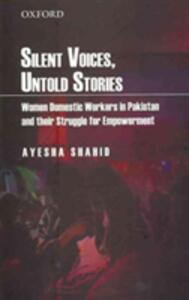 Silent Voices, Untold Stories: Women Domestic Workers in Pakistan and their Struggle for Empowerment - Ayesha Shahid - cover