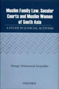Muslim Family Law, Secular Courts and Muslim Women of India, Pakistan and Bangladesh - Alamgir Muhammad Serajuddin - cover