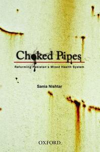 Choked Pipes: Reforming Pakistan's Mixed Health System - Sania Nishtar - cover