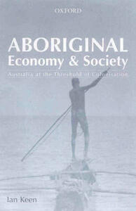 Aboriginal Economy and Society: At the Threshold of Colonisation - Ian Keen - cover