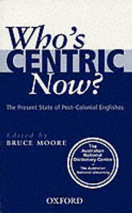 Who's Centric Now?: The Present State of Post-Colonial Englishes - cover