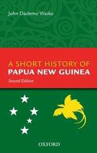 A Short History Of Papua New Guinea - John Dademo Waiko - cover