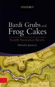 South Australian Words: From Bardi-Grubs to Frog Cakes - Dorothy Jauncey - cover