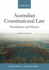 Australian Constitutional Law: Foundations and Theory 3e - Suri Ratnapala,Jonathan Crowe - cover