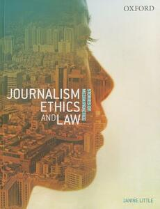 Journalism Ethics and Law: Stories of Media Practice - Janine Little - cover