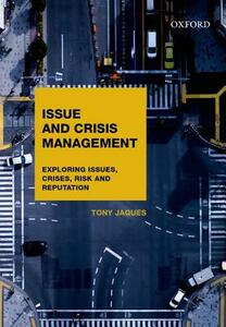 Issues and Crisis Management: Exploring Issues, Crises, Risk and Reputation - Tony Jaques - cover