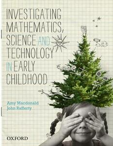 Investigating Mathematics, Science and Technology in Early Childhood - Amy MacDonald - cover