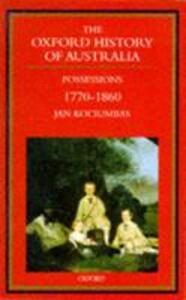 The Oxford History of Australia: Volume 2: 1770-1860. Possessions - Jan Kociumbas - cover