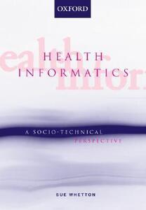 Health Informatics: A socio-technical perspective - Sue Whetton - cover