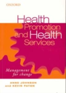 Health Promotion and Health Services: Management for Change - Anne Johnson,Kevin Paton - cover
