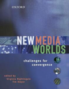 New Media Worlds: Challenges for Convergence - Virginia Nightingale,Tim Dwyer - cover