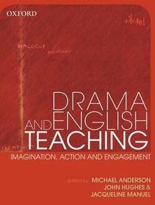 Drama Teaching in English: Imagination, Action and Engagement - Michael Anderson,John Hughes,Jacqueline Manuel - cover