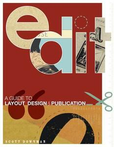 Edit: A Guide to Layout, Design and Publication - Scott Downman - cover
