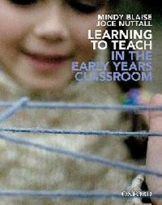 Learning to Teach in the Early Years Classroom - Mindy Blaise,Joce Nuttall - cover