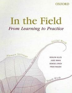 In the Field: From Learning to Practice - Jude Irwin,Roslyn Giles,Denise Lynch - cover