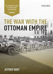 The War with the Ottoman Empire: Volume II: The Centenary History of Australia and the Great War - Jeffrey Grey - cover
