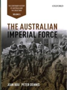 The Australian Imperial Force: Volume 5 The Centenary History of Australia and the Great War - Jean Bou,Peter Dennis,Paul Dalgleish - cover