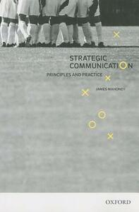 Strategic Communication: Principles and Practice - James Mahoney - cover