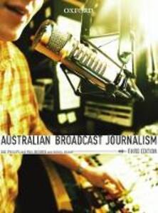 Australian Broadcast Journalism, Third Edition - Gail Phillips,Mia Lindgren - cover