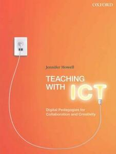 Teaching with ICT: Digital Pedagogies for Collaboration & Creativity - Jennifer Howell - cover