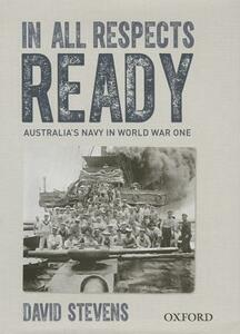 In All Respects Ready: Australia's Navy in World War One - David Stevens - cover