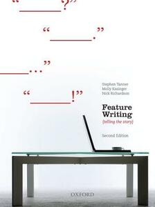 Feature Writing, Second Edition - Stephen Tanner,Molly Kasinger,Nick Richardson - cover