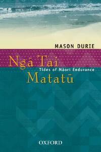 Ng-a Tai Matat-u: Tides of M-aori Endurance - Mason Durie - cover