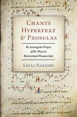Chants, Hypertext, and Prosulas: Re-texting the Proper of the Mass in Beneventan Manuscripts