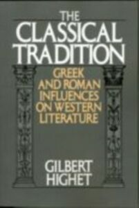 Ebook in inglese Classical Tradition:Greek and Roman Influences on Western Literature Highet, Gilbert