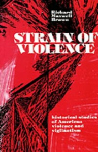 Ebook in inglese Strain of Violence: Historical Studies of American Violence and Vigilantism Brown, Richard Maxwell