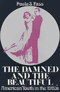 Ebook in inglese Damned and the Beautiful: American Youth in the 1920s Fass, Paula S.