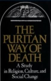 Puritan Way of Death A Study in Religion, Culture, and Social Change