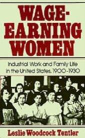 Wage-Earning Women Industrial Work and Family Life in the United States, 1900-1930