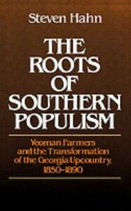 Ebook in inglese Roots of Southern Populism: Yeoman Farmers and the Transformation of the Georgia Upcountry, 1850-1890 Hahn, Steven