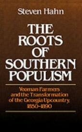 Roots of Southern Populism: Yeoman Farmers and the Transformation of the Georgia Upcountry, 1850-1890