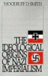 Foto Cover di Ideological Origins of Nazi Imperialism, Ebook inglese di Woodruff D. Smith, edito da Oxford University Press
