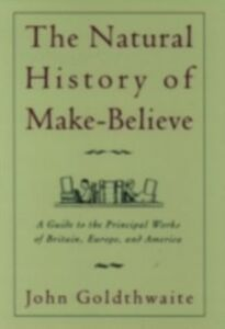Foto Cover di Natural History of Make-Believe: A Guide to the Principal Works of Britain, Europe, and America, Ebook inglese di John Goldthwaite, edito da Oxford University Press