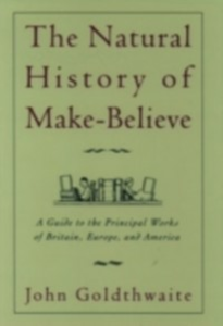 Ebook in inglese Natural History of Make-Believe: A Guide to the Principal Works of Britain, Europe, and America Goldthwaite, John